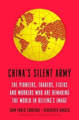China's Silent Army: The Pioneers, Traders, Fixers and Workers Who Are Remaking the World in Beijing's Image