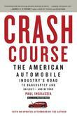 Crash Course: The American Automobile Industry's Road from Glory to Disaster