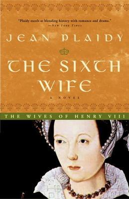 The Sixth Wife: The Story of Katherine Parr