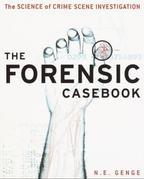 The Forensic Casebook: The Unofficial Guide to the Art and Science of C.S.I.