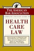The ABA Complete and Easy Guide to Health Care Law: Your Guide to Protecting Your Rights as a Patient, Dealing with Hospitals, Health Insurance, Medic