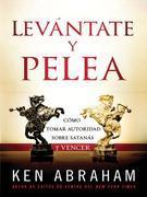 Levantate y Pelea: Como Tomar Autoridad Sobre Satanas y Vencer