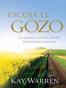 Escoja el Gozo: Cuando la felicidad no es suficiente