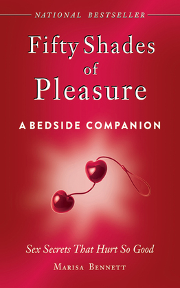 Fifty Shades of Pleasure: A Bedside Companion: Sex Secrets That Hurt So Good