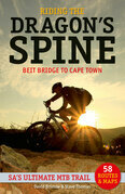 Riding the Dragon's Spine:: Beit Bridge to Cape Town - SA's Ultimate MTB Trail