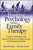 Positive Psychology and Family Therapy: Creative Techniques and Practical Tools for Guiding Change and Enhancing Growth