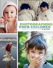 Photographing Your Children: A Handbook of Style and Instruction