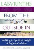 Labyrinths from the Outside In: Walking to Spiritual Insight-A Beginner's Guide