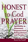 Honest to God Prayer: Spirituality as Awareness, Empowerment, Relinquishment  and Paradox