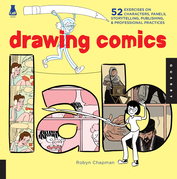 Drawing Comics Lab: 52 Exercises on Characters, Panels, Storytelling, Publishing & Professional Practices