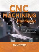 CNC Machining Handbook : Building, Programming, and Implementation: Building, Programming, and Implementation