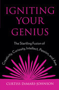 Igniting Your Genius: The Startling Fusion of Creativity, Curiosity, Intellect, Passion, and Awe