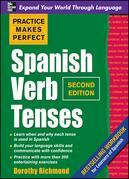 Practice Makes Perfect Spanish Verb Tenses, Second Edition