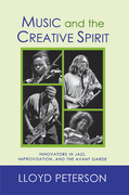 Music and the Creative Spirit: Innovators in Jazz, Improvisation, and the Avant Garde