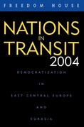 Nations in Transit 2004: Democratization in East Central Europe and Eurasia