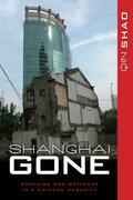 Shanghai Gone: Domicide and Defiance in a Chinese Megacity