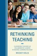 Rethinking Teaching: Classroom Teachers as Collaborative Leaders in Making Learning Relevant
