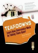 Teardowns : Learn How Electronics Work by Taking Them Apart: Learn How Electronics Work by Taking Them Apart