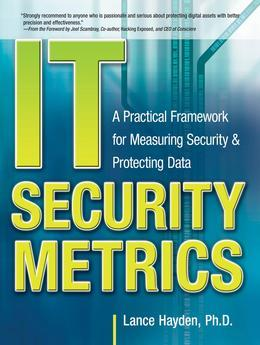 IT Security Metrics: A Practical Framework for Measuring Security & Protecting Data