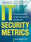 IT Security Metrics : A Practical Framework for Measuring Security & Protecting Data: A Practical Framework for Measuring Security & Protecting Data