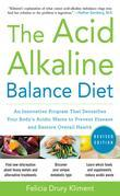 The Acid Alkaline Balance Diet, Second Edition: An Innovative Program that Detoxifies Your Body's Acidic Waste to Prevent Disease and Restore Overall