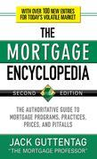 The Mortgage Encyclopedia : The Authoritative Guide to Mortgage Programs, Practices, Prices and Pitfalls, Second Edition: The Authoritative Guide to M