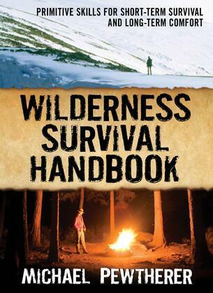 Wilderness Survival Handbook: Primitive Skills for Short-Term Survival and Long-Term Comfort