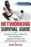 The Networking Survival Guide, Second Edition: Practical Advice to Help You Gain Confidence, Approach People, and Get the Success You Want