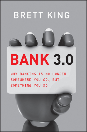 Bank 3.0: Why Banking Is No Longer Somewhere You Go But Something You Do