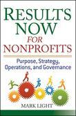 Results Now for Nonprofits: Purpose, Strategy, Operations, and Governance