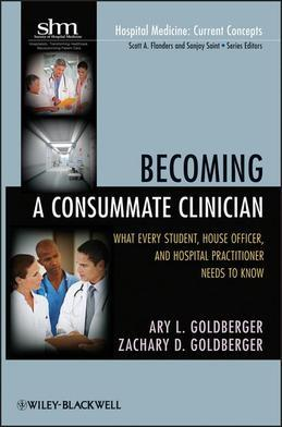 Becoming a Consummate Clinician: What Every Student, House Officer and Hospital Practitioner Needs to Know
