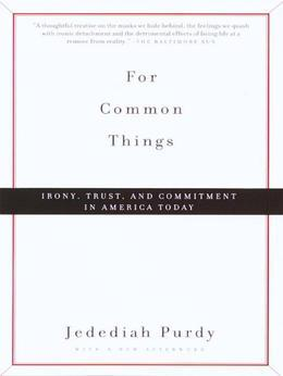 For Common Things: Irony, Trust, and Commitment in America Today