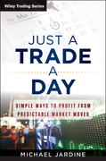 Just a Trade a Day: Simple Ways to Profit from Predictable Market Moves