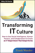 Transforming It Culture: How to Use Social Intelligence, Human Factors and Collaboration to Create an It Department That Outperforms