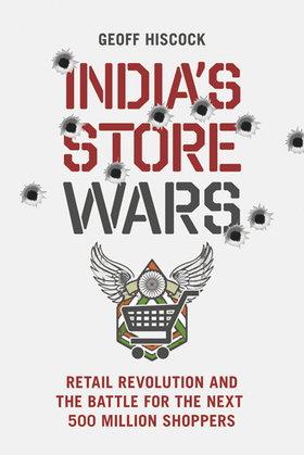 India's Store Wars: Retail Revolution and the Battle for the Next 500 Million Shoppers