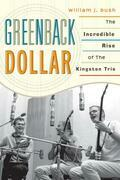 Greenback Dollar: The Incredible Rise of The Kingston Trio