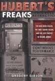 Hubert's Freaks: The Rare-Book Dealer, the Times Square Talker, and the Lost Photos ofDiane Arbus