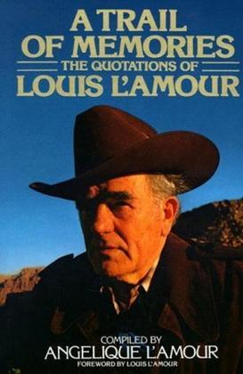 A Trail of Memories: The Quotations Of Louis L'Amour