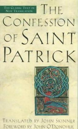 The Confession of Saint Patrick: The Classic Text in New Translation