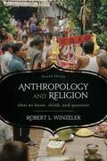 Anthropology and Religion: What We Know, Think, and Question