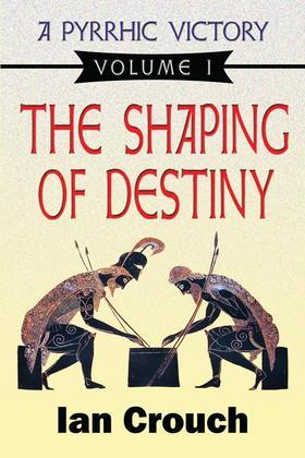 A Pyrrhic Victory: Volume 1, The Shaping of Destiny