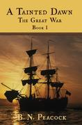 A Tainted Dawn: The Great War (1792-1815) Book I