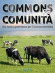 Commons &amp; Comunit. Una nuova governance per lecosostenibilit