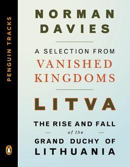 Litva: The Rise and Fall of the Grand Duchy of Lithuania: A Selection from Vanished Kingdoms (Penguin Tracks)