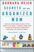 Secrets of an Organized Mom: From the Overflowing Closets to the Chaotic Play Areas: A Room-by-Room Guide to Decluttering and Streamlining Your Home f