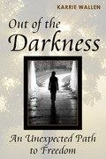 Out of the Darkness: An Unexpected Path to Freedom