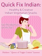 Quick Fix Indian: Healthy and Creative Indian Vegetarian Snacks For The Woman on the Go! Veggie Delights Volume One