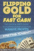 Flipping Gold for Fast Cash - The Quick & Dirty Guide to Flipping Scrap Gold for Massive Profits ... Starting Tonight!