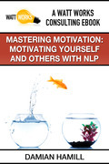 Mastering Motivation: Motivating Yourself and Others With NLP