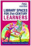 Library Spaces for 21st-Century Learners: A Planning Guide for Creating New School Library Concepts